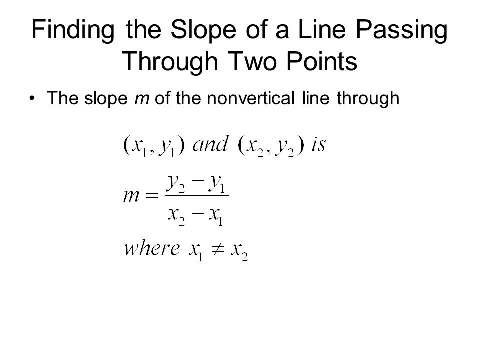 Finding the Slope of a Line Passing Through Two Points The slope m of the nonvertical line through