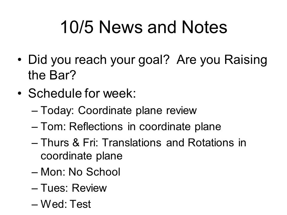 10/5 News and Notes Did you reach your goal. Are you Raising the Bar.