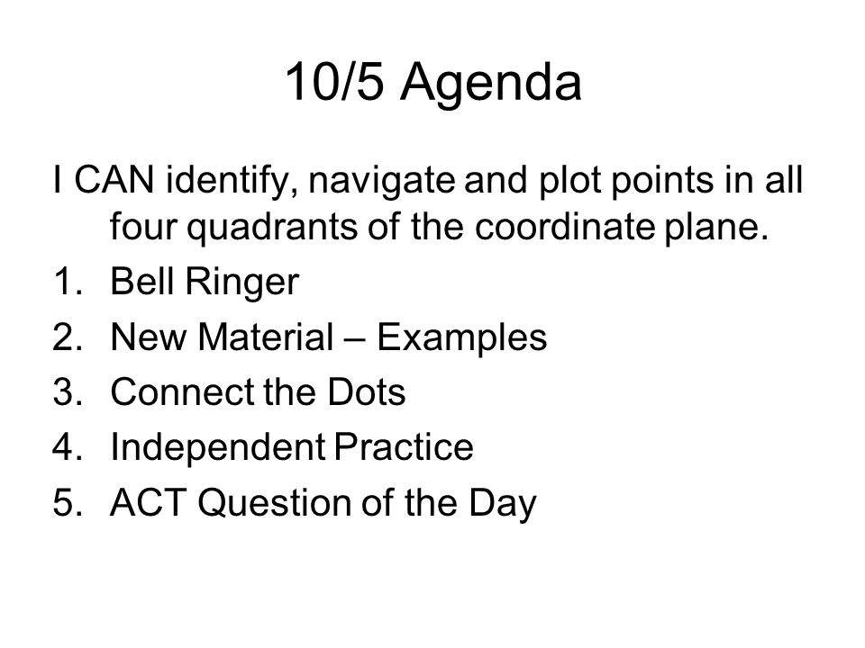 10/5 Agenda I CAN identify, navigate and plot points in all four quadrants of the coordinate plane.