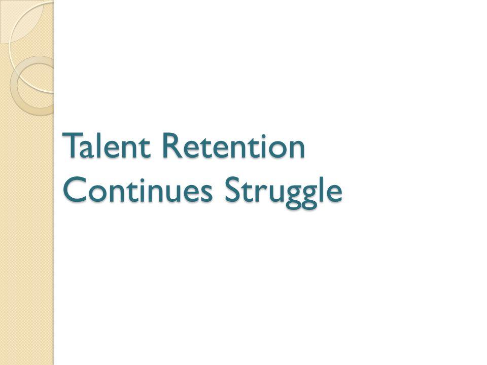 Talent Retention Continues Struggle