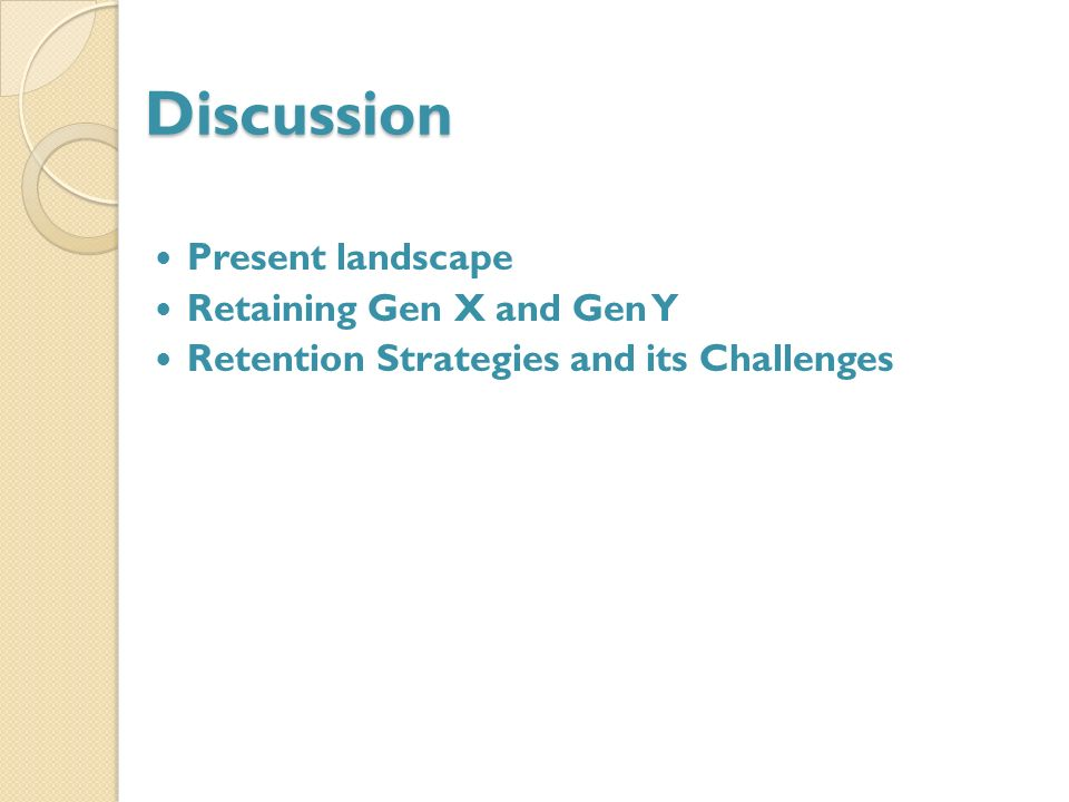 Discussion Present landscape Retaining Gen X and Gen Y Retention Strategies and its Challenges