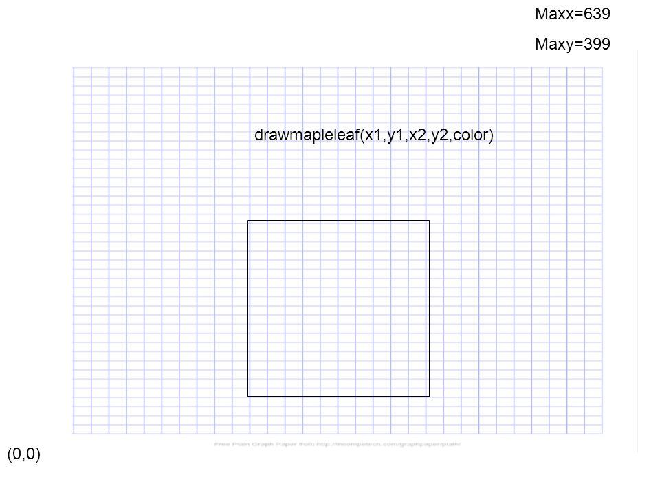 (0,0) Maxx=639 Maxy=399 drawmapleleaf(x1,y1,x2,y2,color)