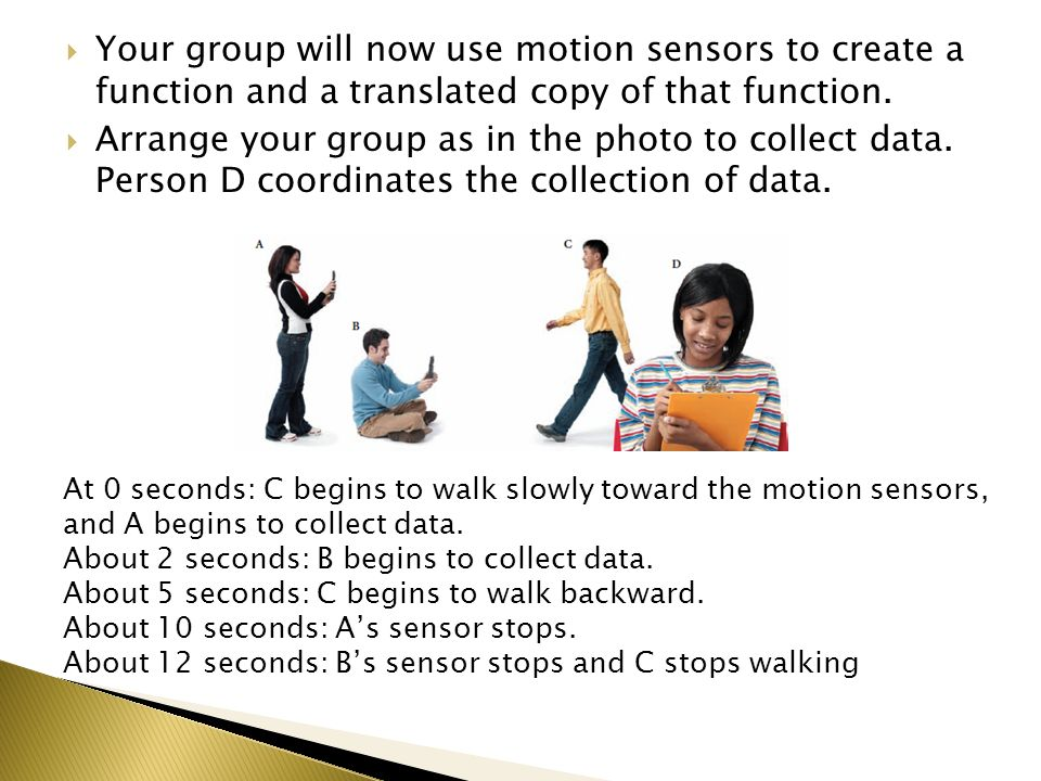 Your group will now use motion sensors to create a function and a translated copy of that function. Arrange your group as in the photo to collect data