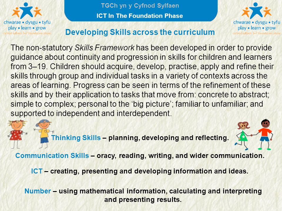 TGCh yn y Cyfnod Sylfaen ICT In The Foundation Phase The non-statutory Skills Framework has been developed in order to provide guidance about continui