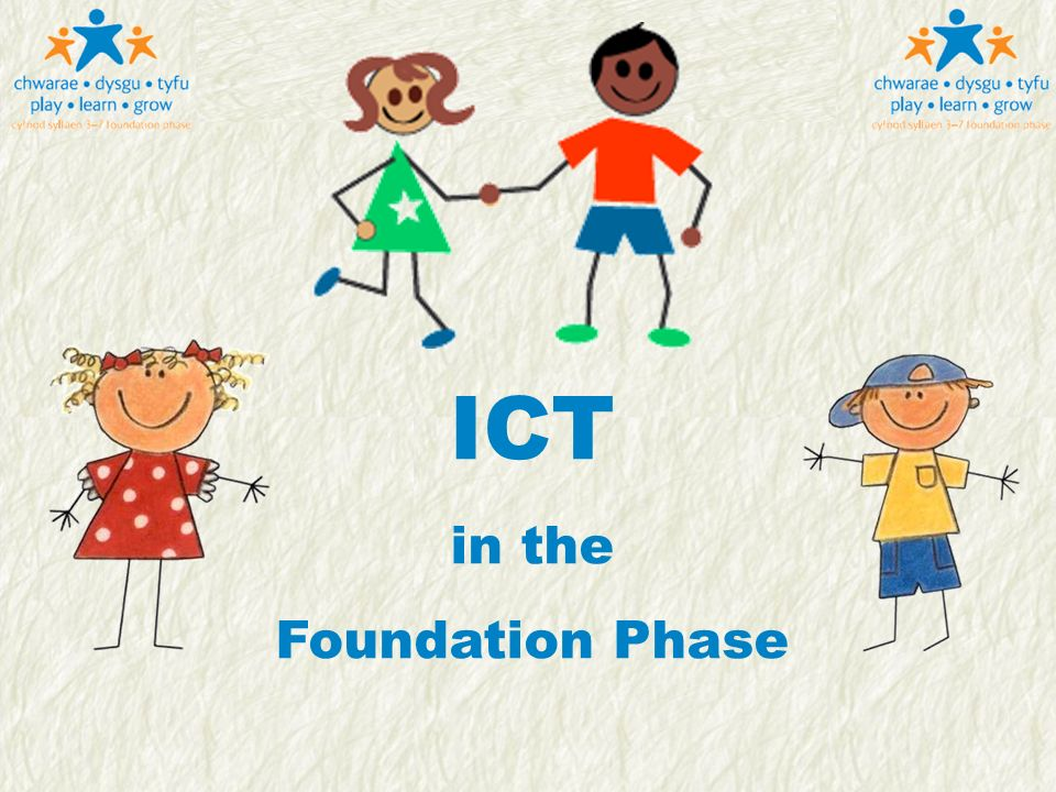 TGCh yn y Cyfnod Sylfaen ICT In The Foundation Phase ICT in the Foundation Phase