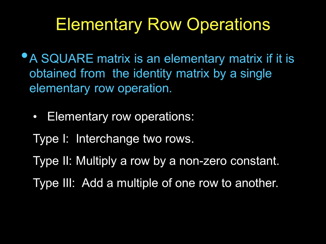 Elementary Row Operations A SQUARE matrix is an elementary matrix if it is obtained from the identity matrix by a single elementary row operation. Ele