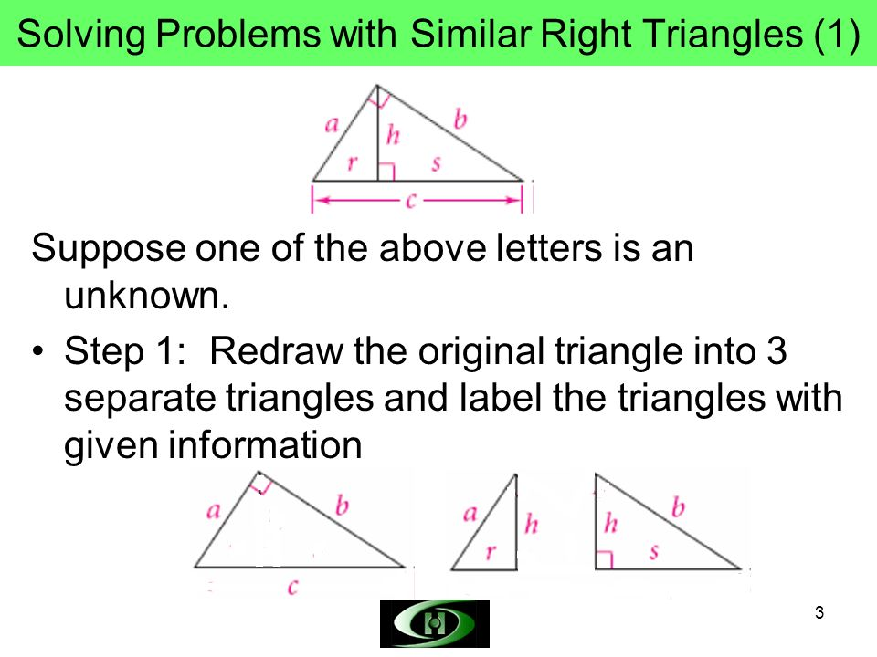 3 Solving Problems with Similar Right Triangles (1) Suppose one of the above letters is an unknown.