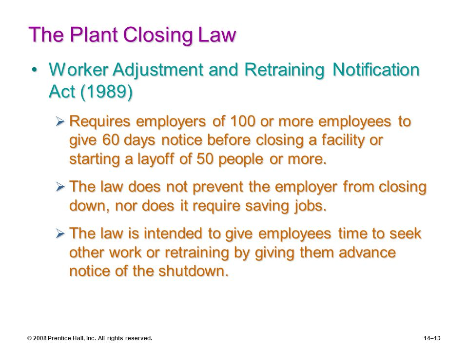 © 2008 Prentice Hall, Inc. All rights reserved.14–13 The Plant Closing Law Worker Adjustment and Retraining Notification Act (1989)Worker Adjustment a