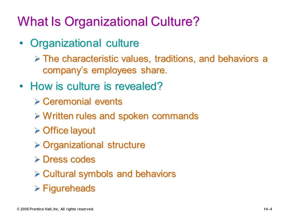 © 2008 Prentice Hall, Inc. All rights reserved.14–4 What Is Organizational Culture? Organizational cultureOrganizational culture The characteristic va