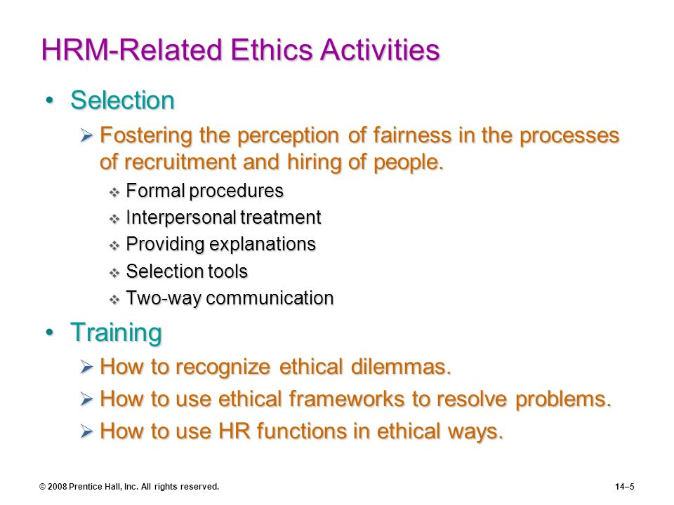 © 2008 Prentice Hall, Inc. All rights reserved.14–5 HRM-Related Ethics Activities SelectionSelection Fostering the perception of fairness in the proce