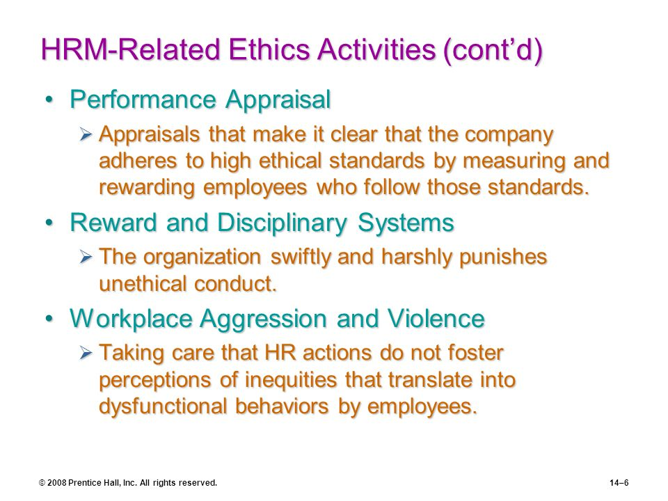 © 2008 Prentice Hall, Inc. All rights reserved.14–6 HRM-Related Ethics Activities (contd) Performance AppraisalPerformance Appraisal Appraisals that m