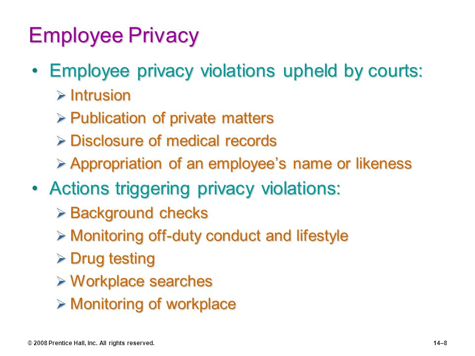 © 2008 Prentice Hall, Inc. All rights reserved.14–8 Employee Privacy Employee privacy violations upheld by courts:Employee privacy violations upheld b