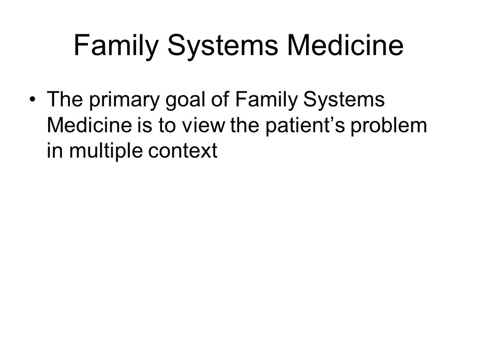 Family Systems in Clinical Practice The family physician must be able to understand first the basic concepts of family structure and function.