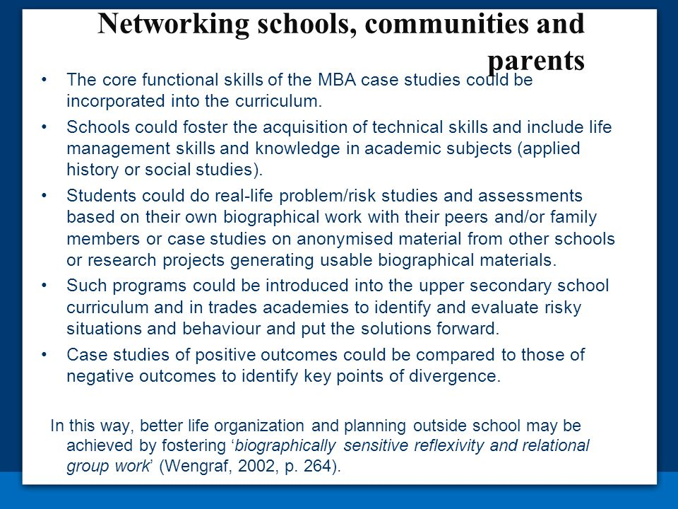 Networking schools, communities and parents The core functional skills of the MBA case studies could be incorporated into the curriculum.