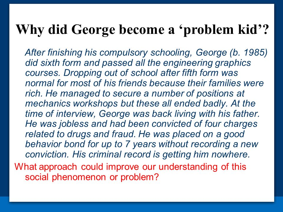 After finishing his compulsory schooling, George (b. 1985) did sixth form and passed all the engineering graphics courses. Dropping out of school afte