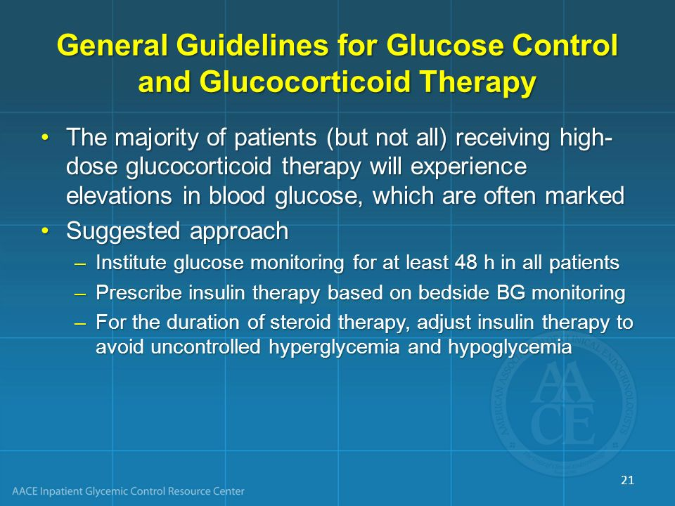 General Guidelines for Glucose Control and Glucocorticoid Therapy The majority of patients (but not all) receiving high- dose glucocorticoid therapy w