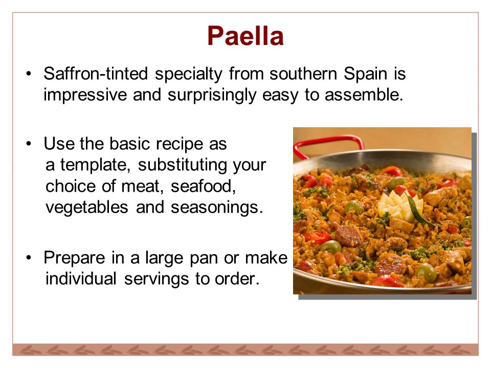 Paella Saffron-tinted specialty from southern Spain is impressive and surprisingly easy to assemble.