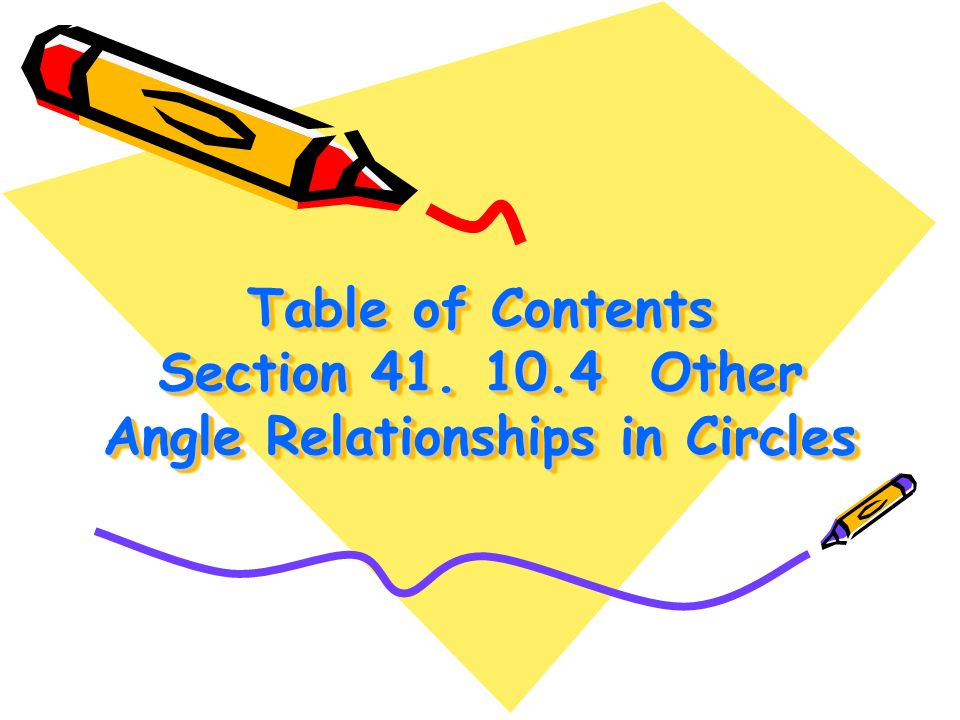 Table of Contents Section 41. 10.4 Other Angle Relationships in Circles
