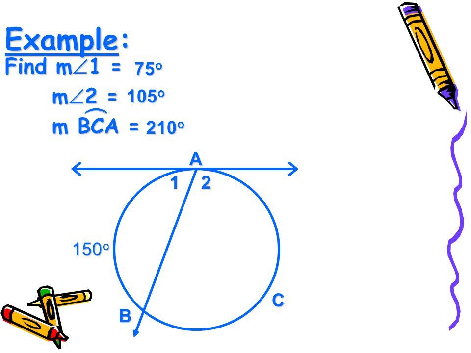Example: Find m 1 = m 2 = m BCA = ( A B C 12 150 o 75 o 105 o 210 o