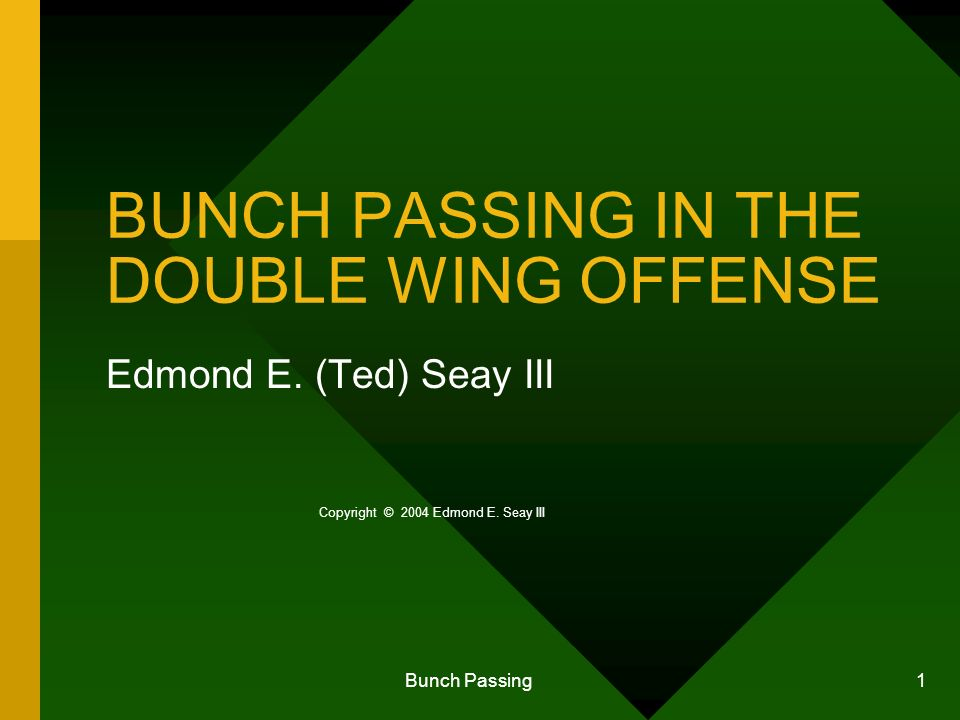 Bunch Passing 1 BUNCH PASSING IN THE DOUBLE WING OFFENSE Edmond E.