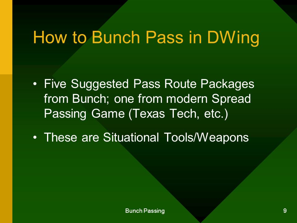 Bunch Passing 9 How to Bunch Pass in DWing Five Suggested Pass Route Packages from Bunch; one from modern Spread Passing Game (Texas Tech, etc.) These are Situational Tools/Weapons