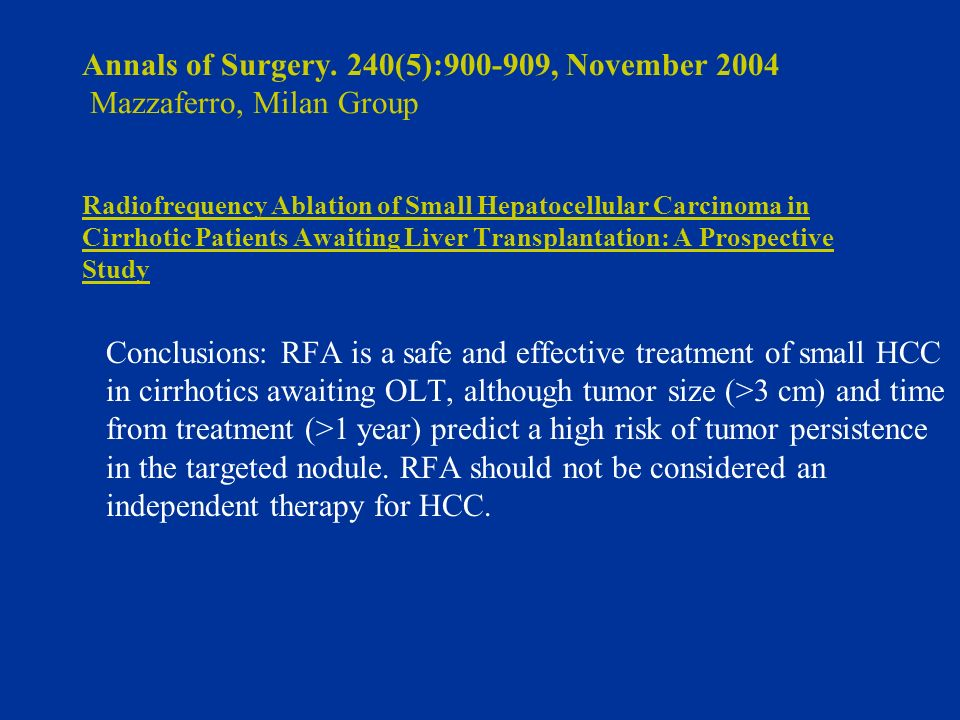 Annals of Surgery. 240(5):900-909, November 2004 Mazzaferro, Milan Group Radiofrequency Ablation of Small Hepatocellular Carcinoma in Cirrhotic Patien