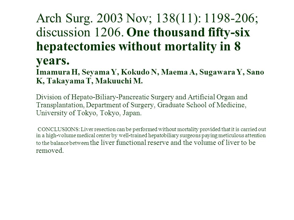 Arch Surg. 2003 Nov; 138(11): 1198-206; discussion 1206. One thousand fifty-six hepatectomies without mortality in 8 years. Imamura H, Seyama Y, Kokud