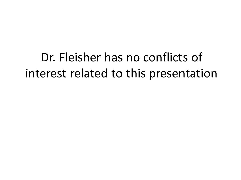 Dr. Fleisher has no conflicts of interest related to this presentation
