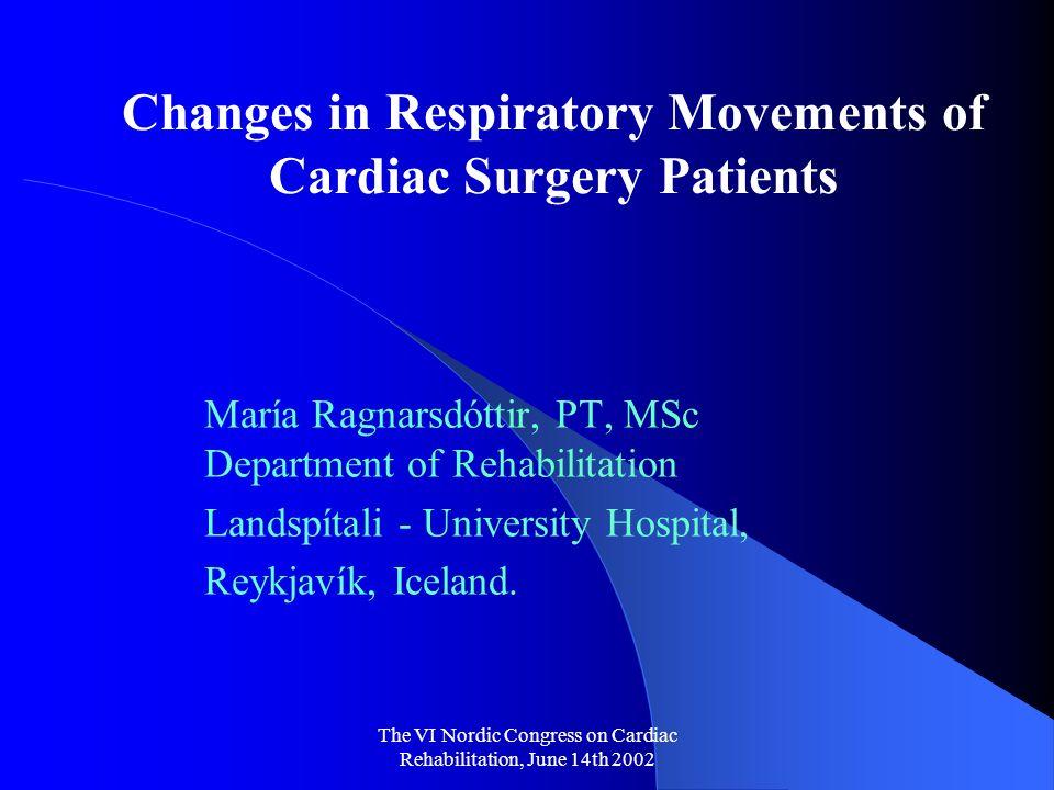 The VI Nordic Congress on Cardiac Rehabilitation, June 14th 2002 Changes in Respiratory Movements of Cardiac Surgery Patients Coworkers: Ásdís Kristjánsdóttir, PT, MSc Ingveldur Ingvarsdóttir, PT, MA Pétur Hannesson, PhD, chief radiologist Bjarni Torfason, chief physician, ass.