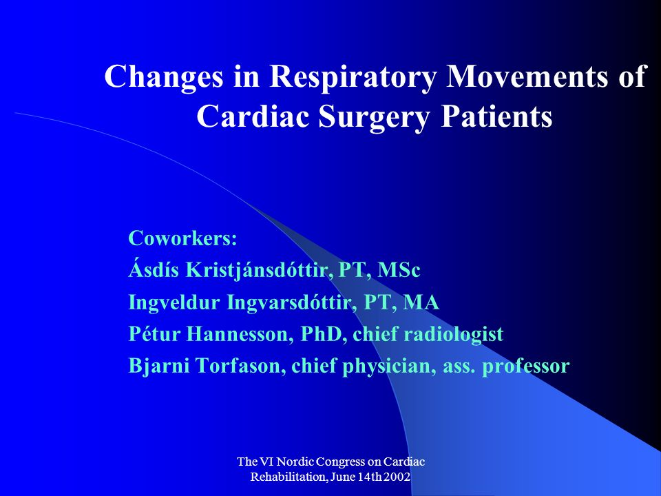 The VI Nordic Congress on Cardiac Rehabilitation, June 14th 2002 Changes in Respiratory Movements of Cardiac Surgery Patients Coworkers: Ásdís Kristjá
