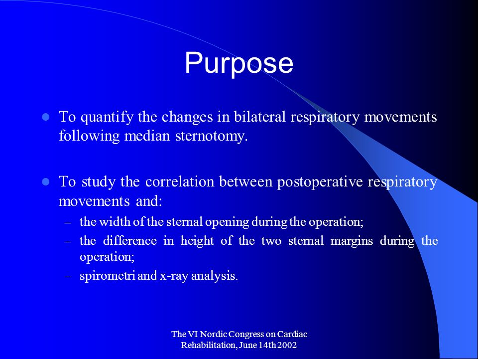 The VI Nordic Congress on Cardiac Rehabilitation, June 14th 2002 Purpose To quantify the changes in bilateral respiratory movements following median sternotomy.