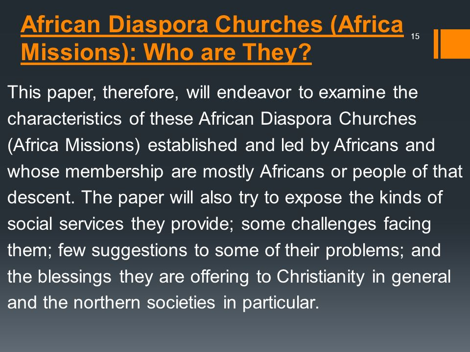 African Diaspora Churches (Africa Missions): Who are They? This paper, therefore, will endeavor to examine the characteristics of these African Diaspo