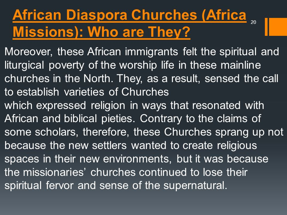 African Diaspora Churches (Africa Missions): Who are They? Moreover, these African immigrants felt the spiritual and liturgical poverty of the worship
