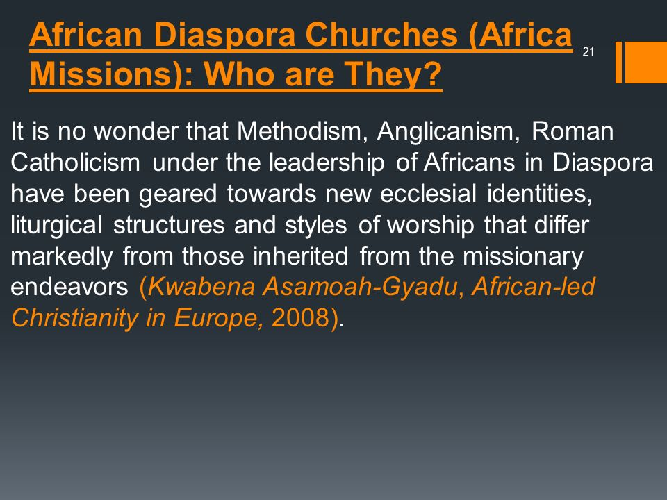 African Diaspora Churches (Africa Missions): Who are They? It is no wonder that Methodism, Anglicanism, Roman Catholicism under the leadership of Afri
