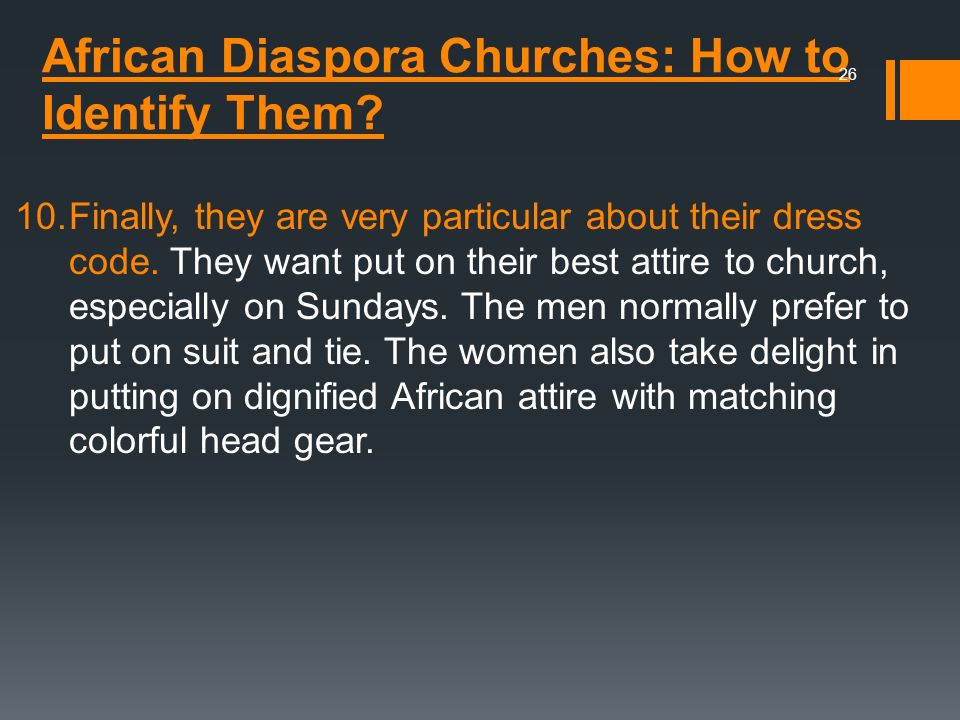 African Diaspora Churches: How to Identify Them? 10.Finally, they are very particular about their dress code. They want put on their best attire to ch