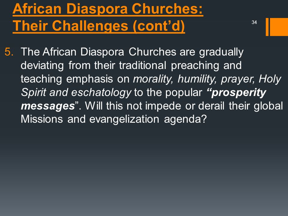 African Diaspora Churches: Their Challenges (contd) 5.The African Diaspora Churches are gradually deviating from their traditional preaching and teach