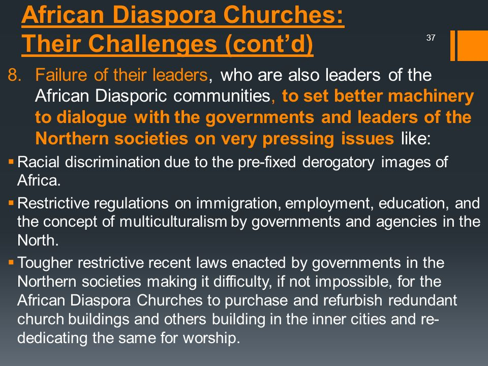 African Diaspora Churches: Their Challenges (contd) 8.Failure of their leaders, who are also leaders of the African Diasporic communities, to set bett