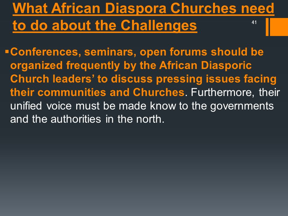 What African Diaspora Churches need to do about the Challenges Conferences, seminars, open forums should be organized frequently by the African Diaspo