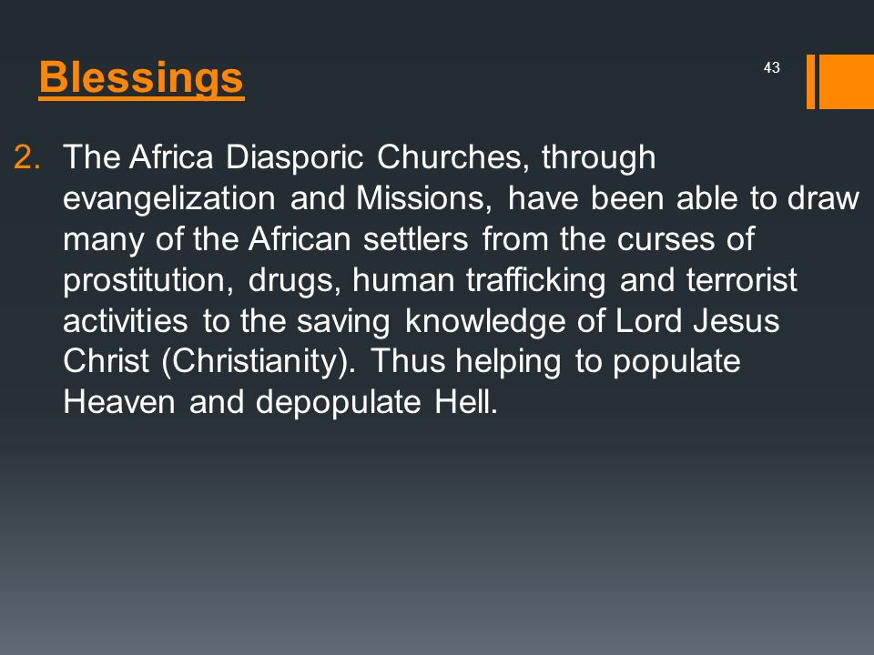 Blessings 2.The Africa Diasporic Churches, through evangelization and Missions, have been able to draw many of the African settlers from the curses of