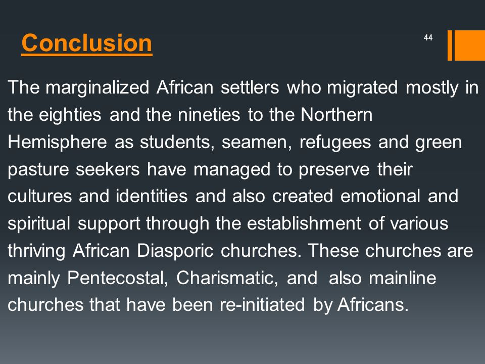 Conclusion The marginalized African settlers who migrated mostly in the eighties and the nineties to the Northern Hemisphere as students, seamen, refu