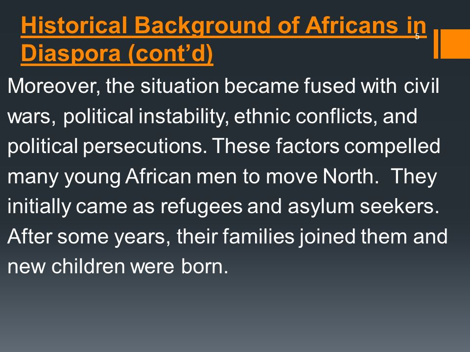Historical Background of Africans in Diaspora (contd) Moreover, the situation became fused with civil wars, political instability, ethnic conflicts, a
