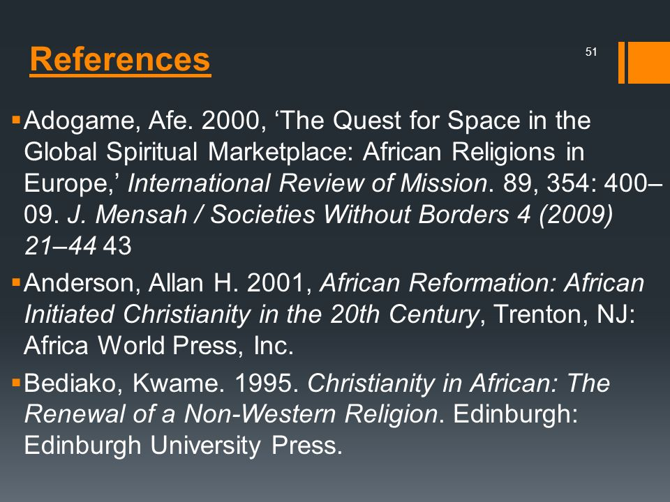 References Adogame, Afe. 2000, The Quest for Space in the Global Spiritual Marketplace: African Religions in Europe, International Review of Mission.