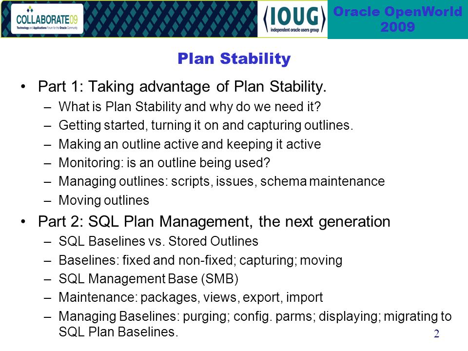 2 Oracle OpenWorld 2009 Plan Stability Part 1: Taking advantage of Plan Stability.