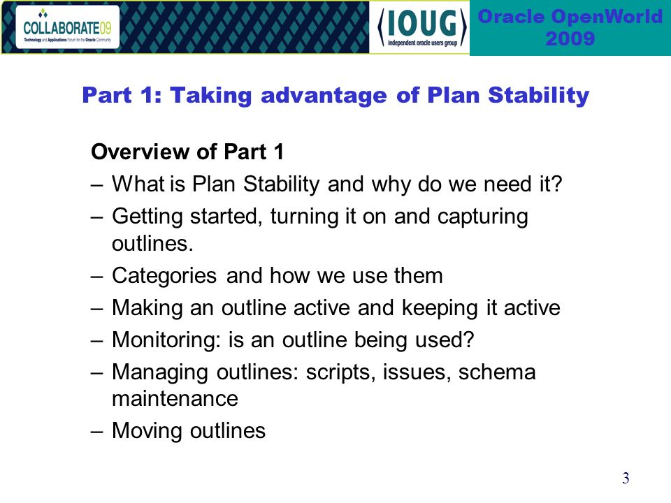 3 Oracle OpenWorld 2009 Part 1: Taking advantage of Plan Stability Overview of Part 1 –What is Plan Stability and why do we need it.
