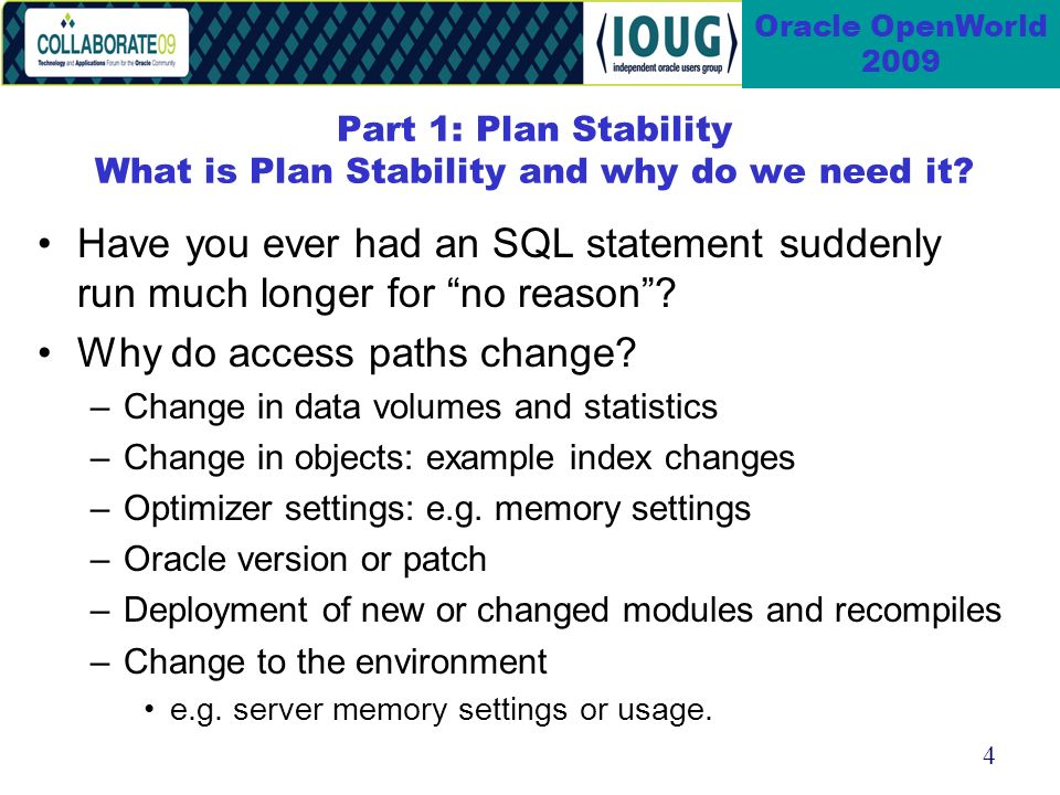 4 Oracle OpenWorld 2009 Part 1: Plan Stability What is Plan Stability and why do we need it.