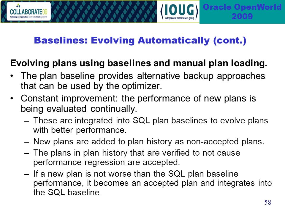 58 Oracle OpenWorld 2009 Baselines: Evolving Automatically (cont.) Evolving plans using baselines and manual plan loading.