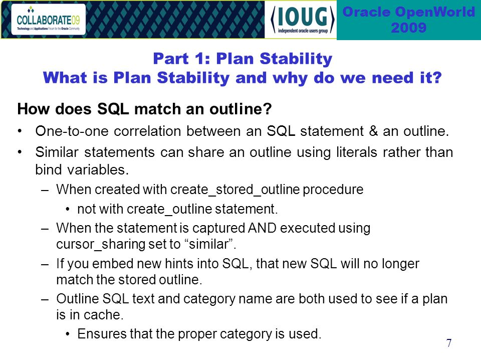7 Oracle OpenWorld 2009 Part 1: Plan Stability What is Plan Stability and why do we need it.