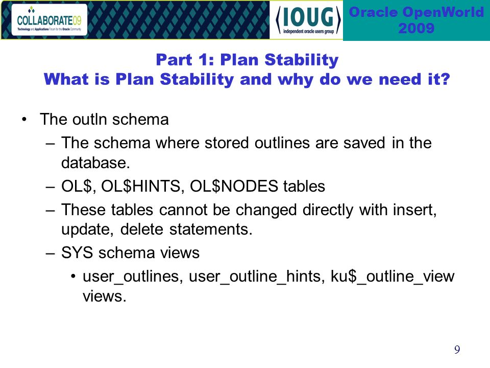 9 Oracle OpenWorld 2009 Part 1: Plan Stability What is Plan Stability and why do we need it.