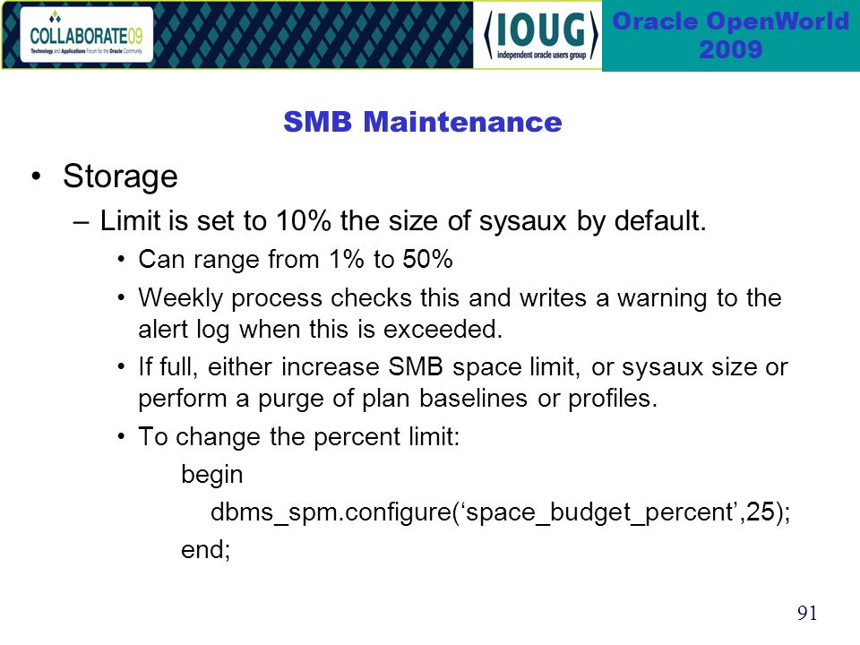 91 Oracle OpenWorld 2009 SMB Maintenance Storage –Limit is set to 10% the size of sysaux by default.