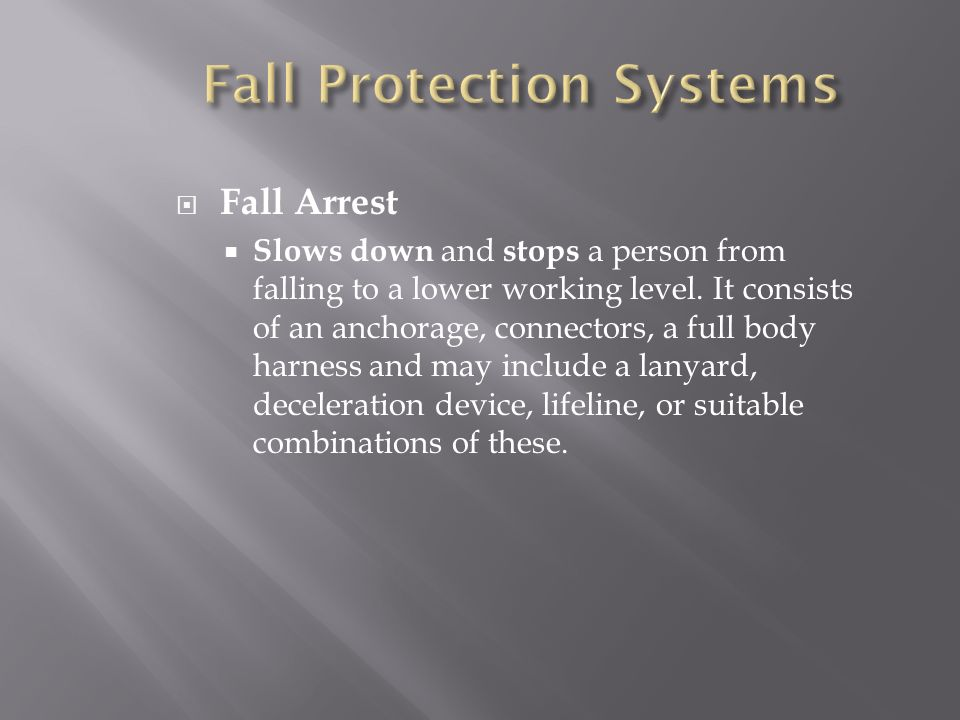 Fall Arrest Slows down and stops a person from falling to a lower working level.